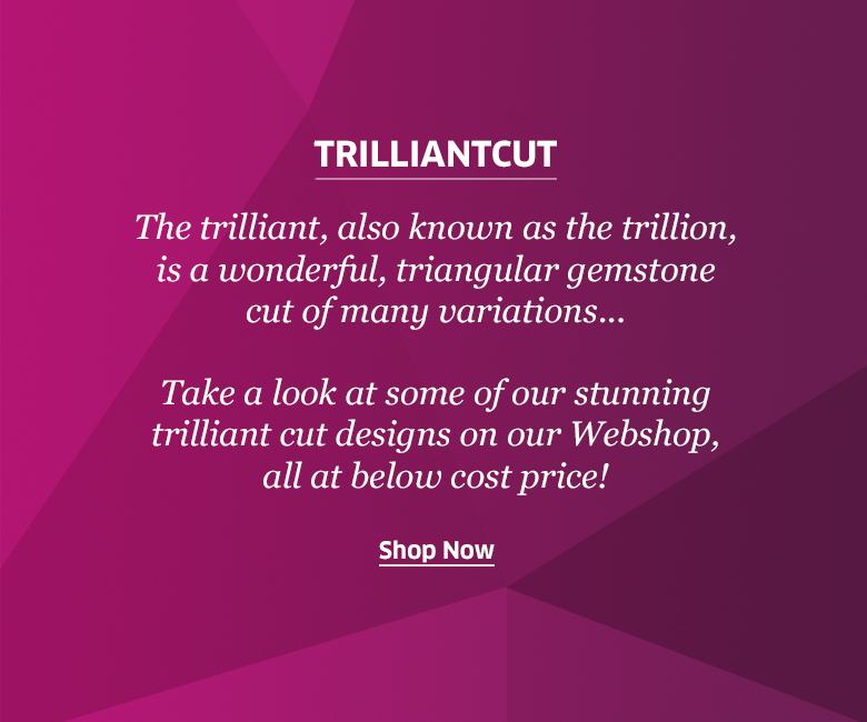Trilliant cut at Rocks & Co. Outlet